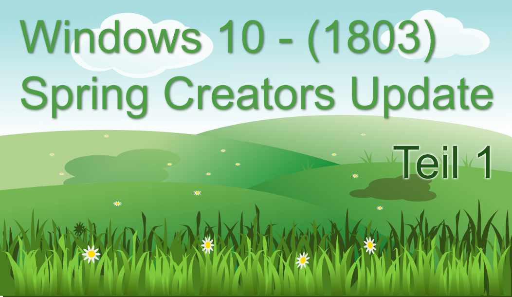 Windows 10 Spring Creators Update 1803 – Teil 1