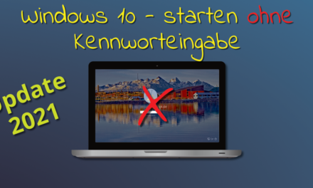 WINDOWS 10 OHNE PASSWORTEINGABE STARTEN (UPDATE 2021)